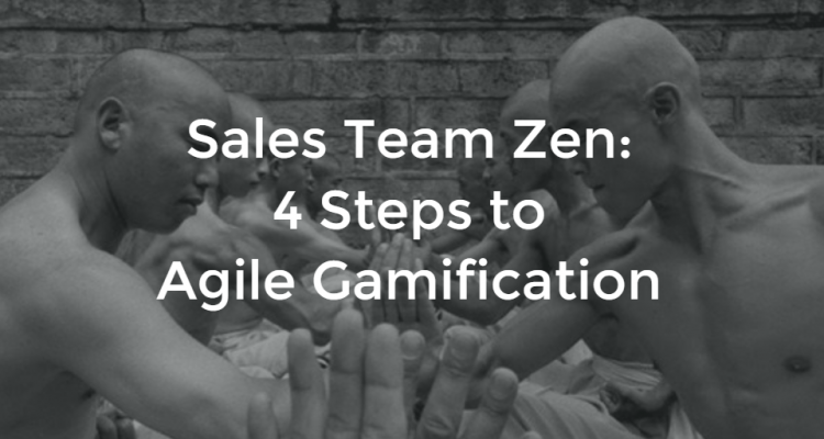 Sales Team Zen: 4 Steps to Agile Gamification