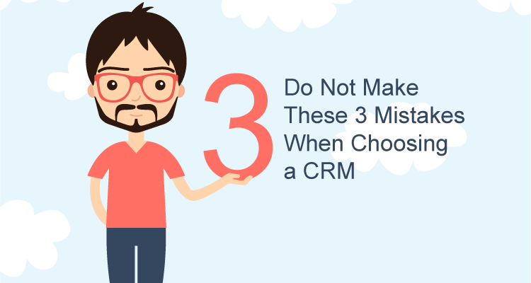 Choosing a CRM? Avoid these 3 common mistakes