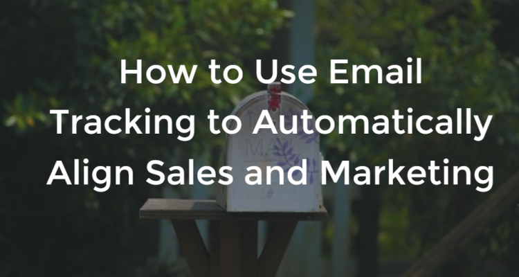 Automatically Align Sales and Marketing with Email Tracking