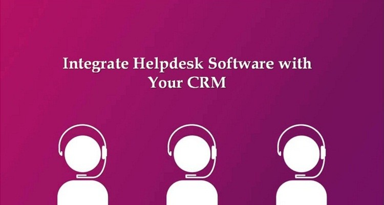 How To Integrate Your Helpdesk Software with Your CRM
