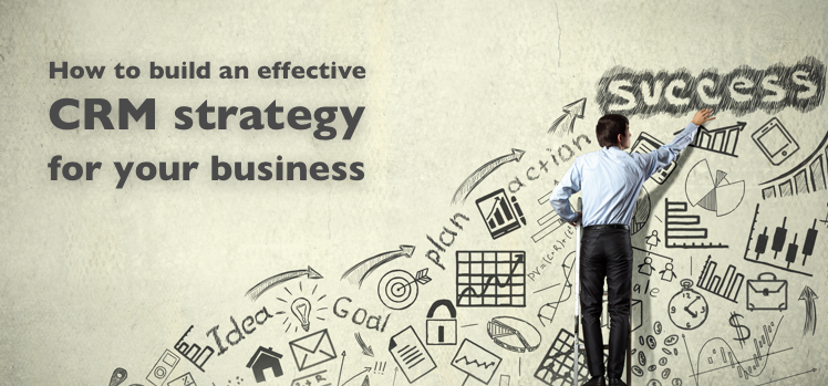 How to build an effective CRM strategy for your business