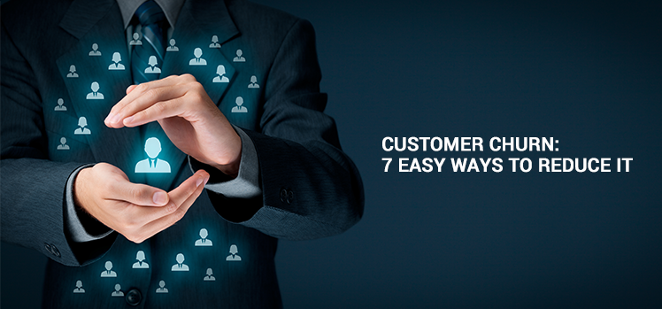 Customer churn: 7 easy ways to reduce it