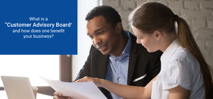 What is a customer advisory board and how does one benefit your business?