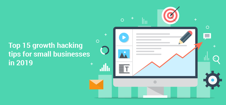 Top 15 growth hacking tips for small businesses in 2019