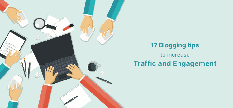 17 blogging tips to increase traffic and engagement