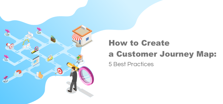 How to Create a Customer Journey Map: 5 Best Practices