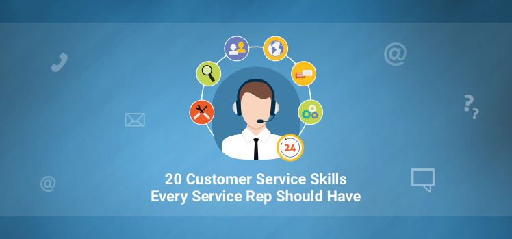 20 Essential Customer Service Skills Every Service Rep Should Have