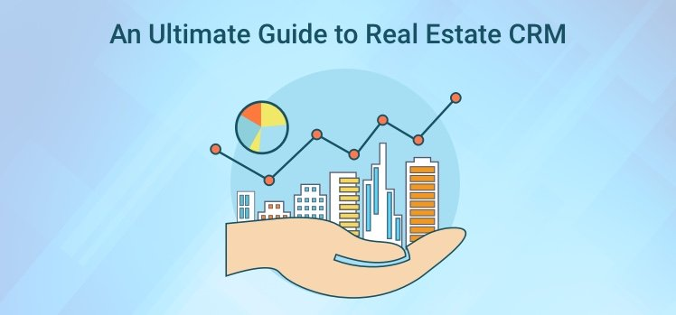 An Ultimate Guide to Real Estate CRM