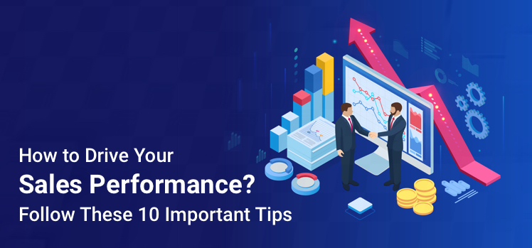 How Can I Drive Sales Performance? Follow These 10 Important Tips