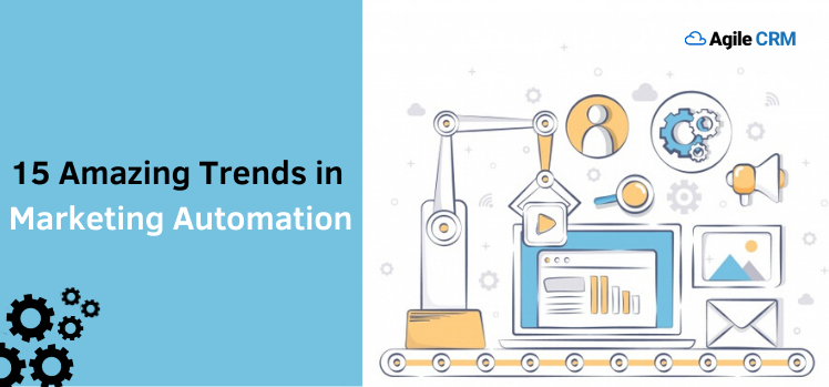15 Amazing Trends in Marketing Automation Every Business Should Look Forward to