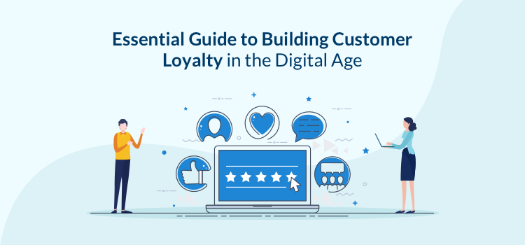 Essential Guide to Building Customer Loyalty in the Digital Age
