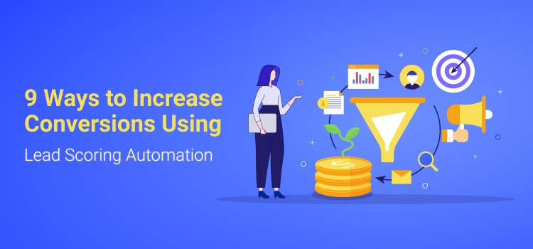 9 Awesome Ways to Improve Conversions Using Lead Scoring Automation