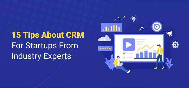 15 Tips About CRM For Startups From Industry Experts